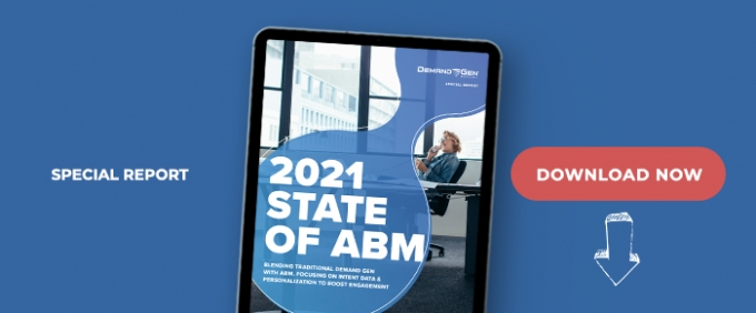 2021 State Of ABM: Blending Traditional Demand Gen With ABM, Focusing On Intent Data & Personalization To Boost Engagement