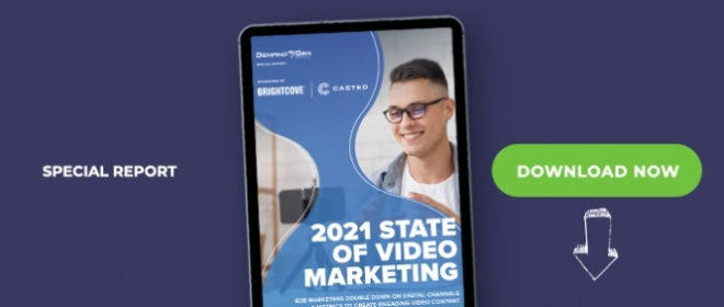 2021 State Of Video Marketing: B2B Marketers Double Down On Digital Channels & Metrics To Create Engaging Video Content