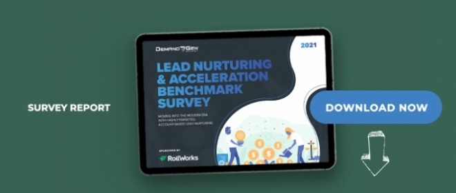 2021 Lead Nurturing & Acceleration Benchmark Survey: Moving Into The Modern Era With Highly Targeted, Account-Based Lead Nurturing